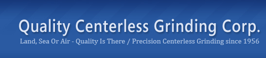 Quality Centerless Grinding Corp. | Land, Sea Or Air - Quality Is There / Precision Centerless Grinding since 1956